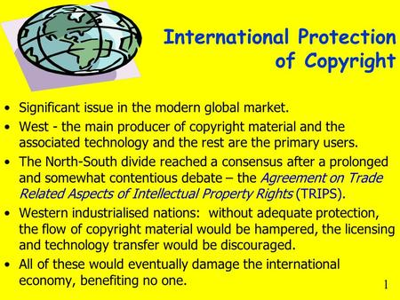 International Protection of Copyright Significant issue in the modern global market. West - the main producer of copyright material and the associated.
