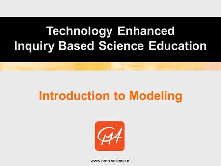 Introduction to Modeling www.cma-science.nl Technology Enhanced Inquiry Based Science Education.