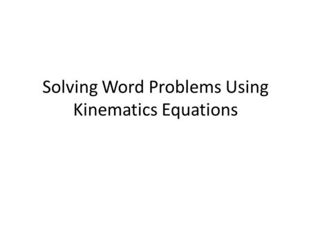 Solving Word Problems Using Kinematics Equations.