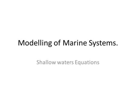 Modelling of Marine Systems. Shallow waters Equations.