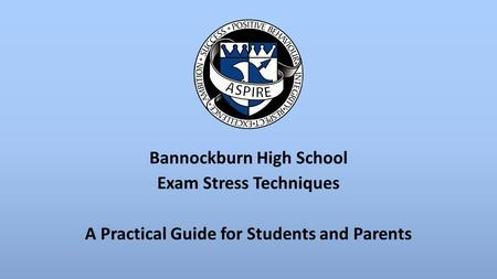 Bannockburn High School Exam Stress Techniques A Practical Guide for Students and Parents.