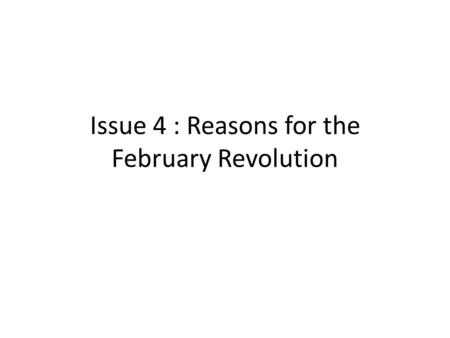 Issue 4 : Reasons for the February Revolution. Intro Background – Stolypin attempted to strengthen Tsarism from 1906 but this did not work in the long.