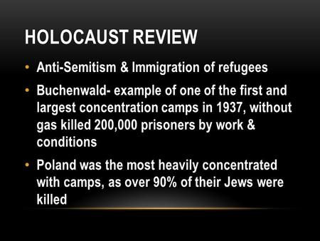 HOLOCAUST REVIEW Anti-Semitism & Immigration of refugees Buchenwald- example of one of the first and largest concentration camps in 1937, without gas killed.
