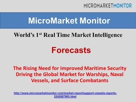 World's 1 st Real Time Market Intelligence The Rising Need for Improved Maritime Security Driving the Global Market for Warships, Naval Vessels, and Surface.