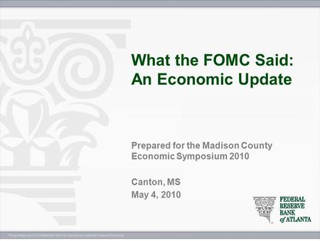 Proprietary and Confidential. Not for disclosure outside Federal Reserve. What the FOMC Said: An Economic Update Prepared for the Madison County Economic.