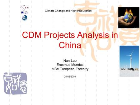 CDM Projects Analysis in China Nan Luo Erasmus Mundus MSc European Forestry 26/02/2009 Climate Change and Higher Education.