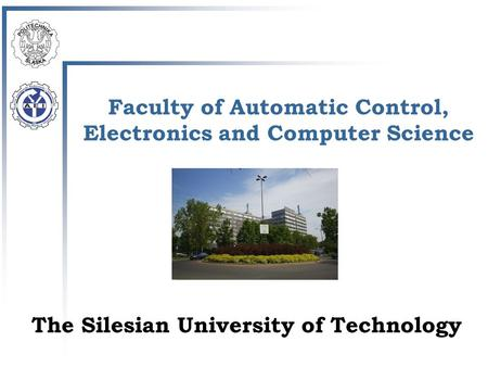 The Silesian University of Technology Faculty of Automatic Control, Electronics and Computer Science.