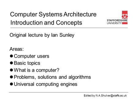 Computer Systems Architecture Edited by Original lecture by Ian Sunley Areas: Computer users Basic topics What is a computer?