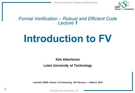 Formal Verification – Robust and Efficient Code   Lecture 1