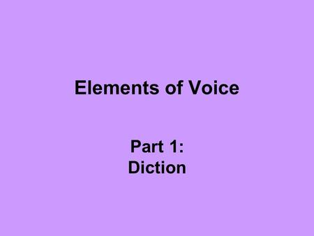 Elements of Voice Part 1: Diction. Words The basic tools of a writer They create color and texture They reflect and to determine the formality of the.