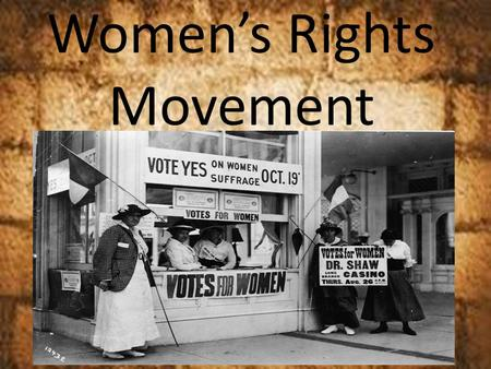 Women's Rights Movement. Traditional View of Women.