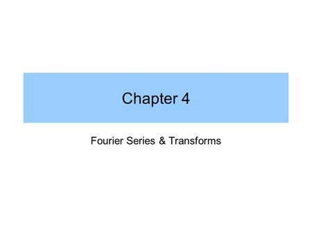 Chapter 4 Fourier Series & Transforms. Basic Idea notes.