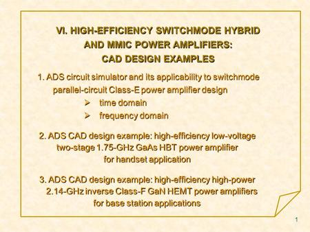 1 VI. HIGH-EFFICIENCY SWITCHMODE HYBRID AND MMIC POWER AMPLIFIERS: CAD DESIGN EXAMPLES 1. ADS circuit simulator and its applicability to switchmode parallel-circuit.