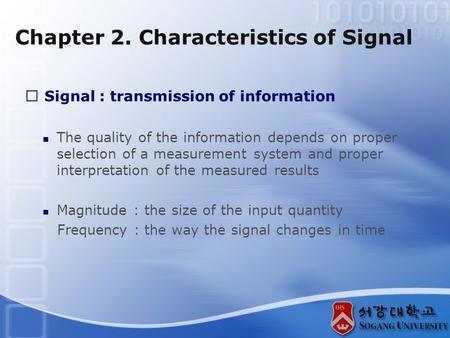 Chapter 2. Characteristics of Signal ※ Signal : transmission of information The quality of the information depends on proper selection of a measurement.