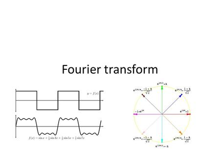 Fourier transform. The Fourier transform The Fourier transform is a representation of an image as a sum of complex exponentials of varying magnitudes,