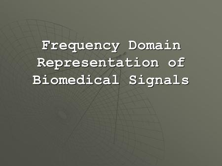 Frequency Domain Representation of Biomedical Signals.