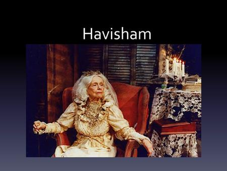 Havisham. Miss Havisham is a character from Charles Dickens' novel 'Great Expectations. Miss Havisham has sick fancies. She is a significant character.