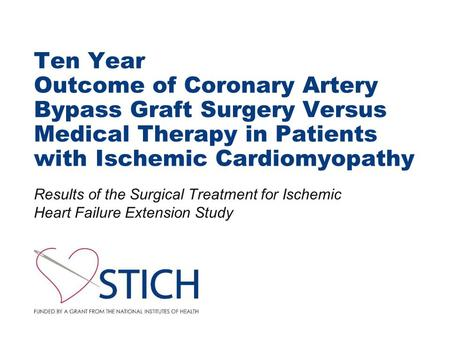Ten Year Outcome of Coronary Artery Bypass Graft Surgery Versus Medical Therapy in Patients with Ischemic Cardiomyopathy Results of the Surgical Treatment.