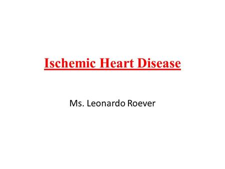 Ischemic Heart Disease Ms. Leonardo Roever. Heart - Pathology Ischemic Heart Disease Hypoxemia (diminished transport of oxygen by the blood) less deleterious.