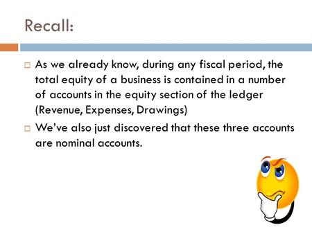 Recall:  As we already know, during any fiscal period, the total equity of a business is contained in a number of accounts in the equity section of the.