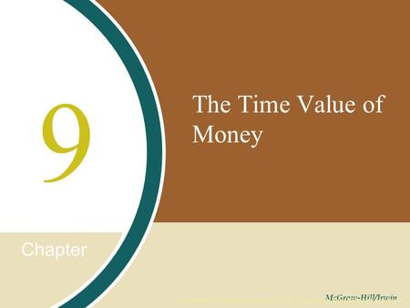 Chapter McGraw-Hill/Irwin Copyright © 2008 by The McGraw-Hill Companies, Inc. All rights reserved. The Time Value of Money 9.