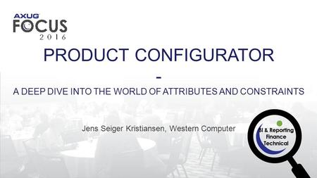 Jens Seiger Kristiansen, Western Computer PRODUCT CONFIGURATOR - A DEEP DIVE INTO THE WORLD OF ATTRIBUTES AND CONSTRAINTS.