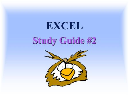 EXCEL Study Guide #2 Spreadsheet Terms  Input Collection of information – the data to be typed into the spreadsheet.  Output Worksheet results.