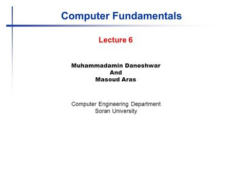 Computer Fundamentals Muhammadamin Daneshwar And Masoud Aras Computer Engineering Department Soran University Lecture 6.