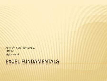 April 9 th, Saturday 2011. PDP N° Malik Koné. I. Cells A. The Concept B. Properties, Types and Formats II. Spreadsheets A. Spreadsheet's Elements B. Selection.