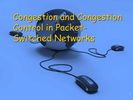 1 Congestion and Congestion Control in Packet- Switched Networks.