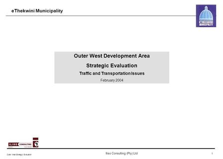 Iliso Consulting (Pty) Ltd Outer West Strategic Evaluation 1 Outer West Development Area Strategic Evaluation Traffic and Transportation Issues February.