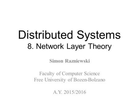 Distributed Systems 8. Network Layer Theory Simon Razniewski Faculty of Computer Science Free University of Bozen-Bolzano A.Y. 2015/2016.