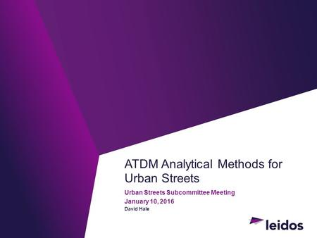 ATDM Analytical Methods for Urban Streets Urban Streets Subcommittee Meeting January 10, 2016 David Hale.