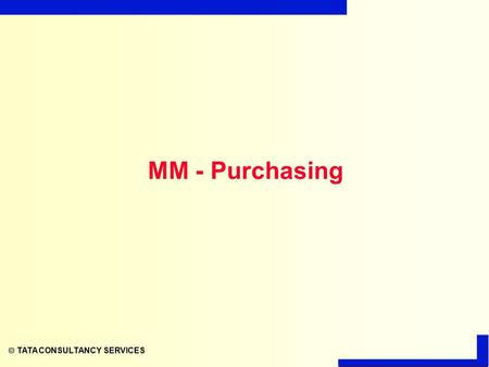  TATA CONSULTANCY SERVICES MM - Purchasing  TATA CONSULTANCY SERVICES Target Group Purchase department.