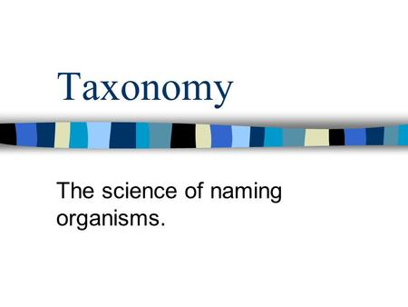 "Taxonomy The science of naming organisms.. Aristotle 2000 years ago – only 1000 or so organisms had been ""discovered"" Classification system developed."