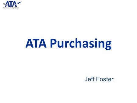 ATA Purchasing Jeff Foster. Aerospace Testing Alliance  Joint venture between Jacobs Engineering, Computer Sciences Corporation, and General Physics.