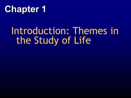 Introduction: Themes in the Study of Life Chapter 1.