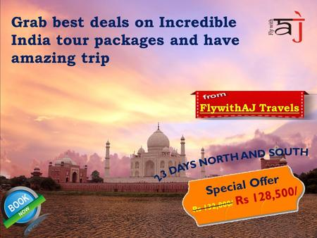 Grab best deals on Incredible India tour packages and have amazing trip FlywithAJ Travels Special Offer Rs 132,800/ Rs 128,500/