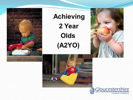 Achieving 2 Year Olds (A2YO). Aims of the session Raise Awareness of A2YO Programme Identify type and nature of support available Begin to identify barriers.
