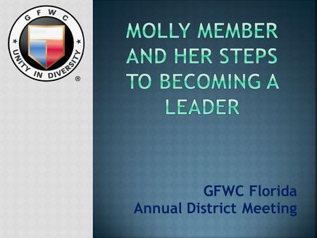 GFWC Florida Annual District Meeting. LLeadership Education and Development Seminar Hi, I am Molly. Let's find out how to be a GFWC Federation leader.