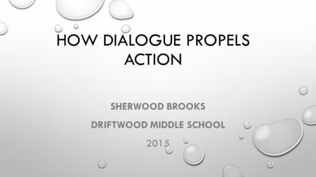 HOW DIALOGUE PROPELS ACTION SHERWOOD BROOKS DRIFTWOOD MIDDLE SCHOOL 2015.