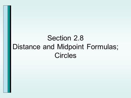 Section 2.8 Distance and Midpoint Formulas; Circles.