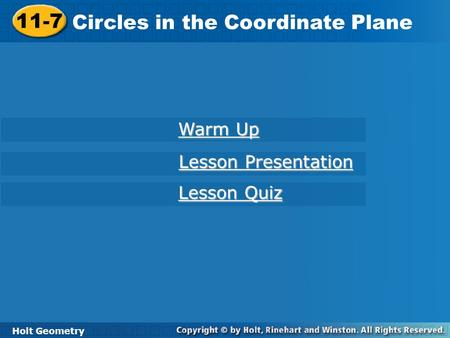 Holt Geometry 11-7 Circles in the Coordinate Plane 11-7 Circles in the Coordinate Plane Holt Geometry Warm Up Warm Up Lesson Presentation Lesson Presentation.