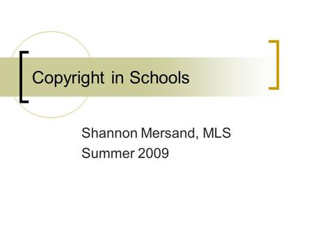 Copyright in Schools Shannon Mersand, MLS Summer 2009.