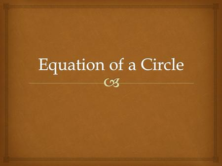   Where the center of the circle is (h, k) and r is the radius. Equation.