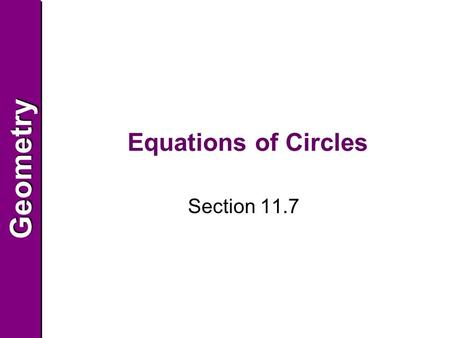 GeometryGeometry Equations of Circles Section 11.7.