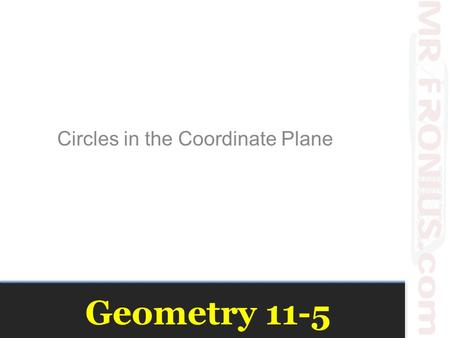 Geometry 11-5 Circles in the Coordinate Plane. Equation Exploration Get your supplies Graph Paper Compass?