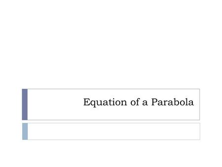 Equation of a Parabola. Do Now  What is the distance formula?  How do you measure the distance from a point to a line?