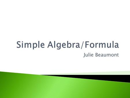 Julie Beaumont.  Use algebra in different contexts  Create your own equation  State two rules when using simple algebra.