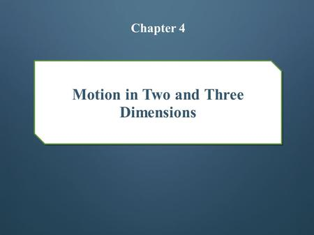Motion in Two and Three Dimensions Chapter 4. Position and Displacement A position vector locates a particle in space o Extends from a reference point.